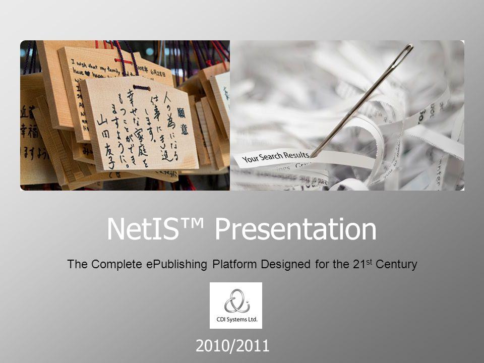 2010/2011 NetIS™ Presentation The Complete ePublishing Platform Designed for the 21 st Century