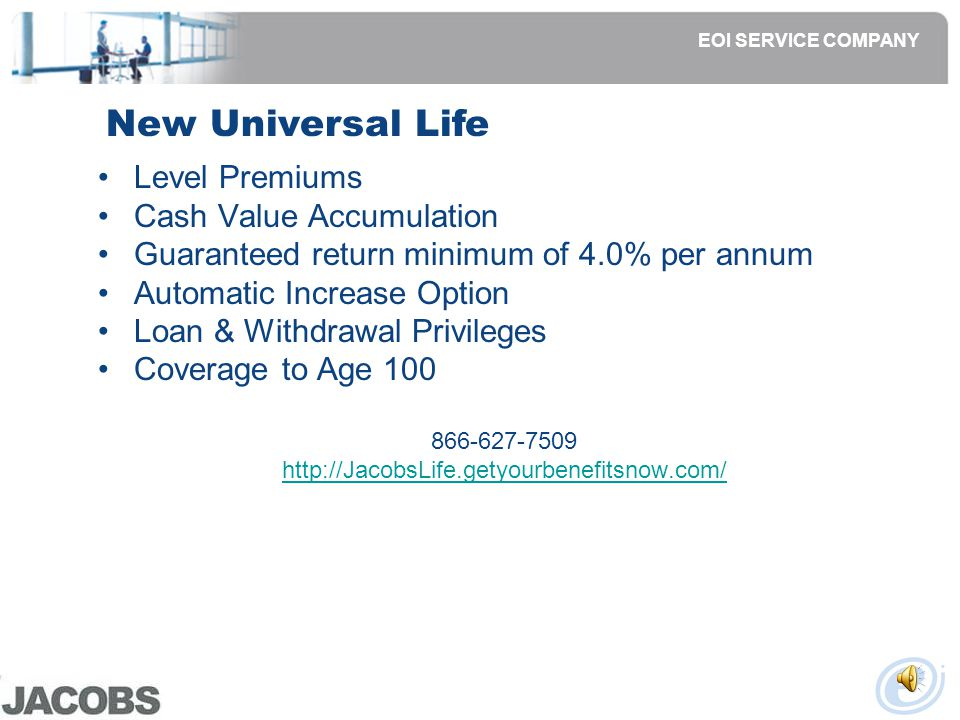 Life and AD&D Benefits Company Paid Life - 1x Salary (increased limits 2008) -No Cost to You -Convertible or Portable Supplemental Life and AD&D -Low Cost -Self, Spouse, Children -Convertible or Portable Universal Life -Portable: same cost and benefits High Volume Term Life –Portable: same cost and benefits EOI SERVICE COMPANY