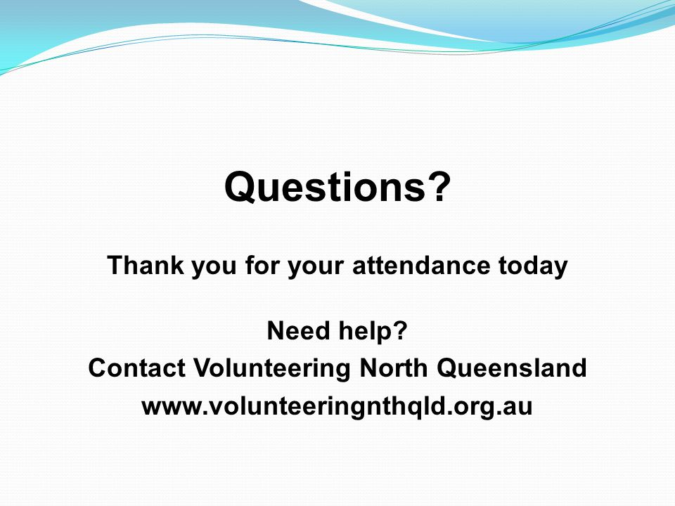 Questions. Thank you for your attendance today Need help.