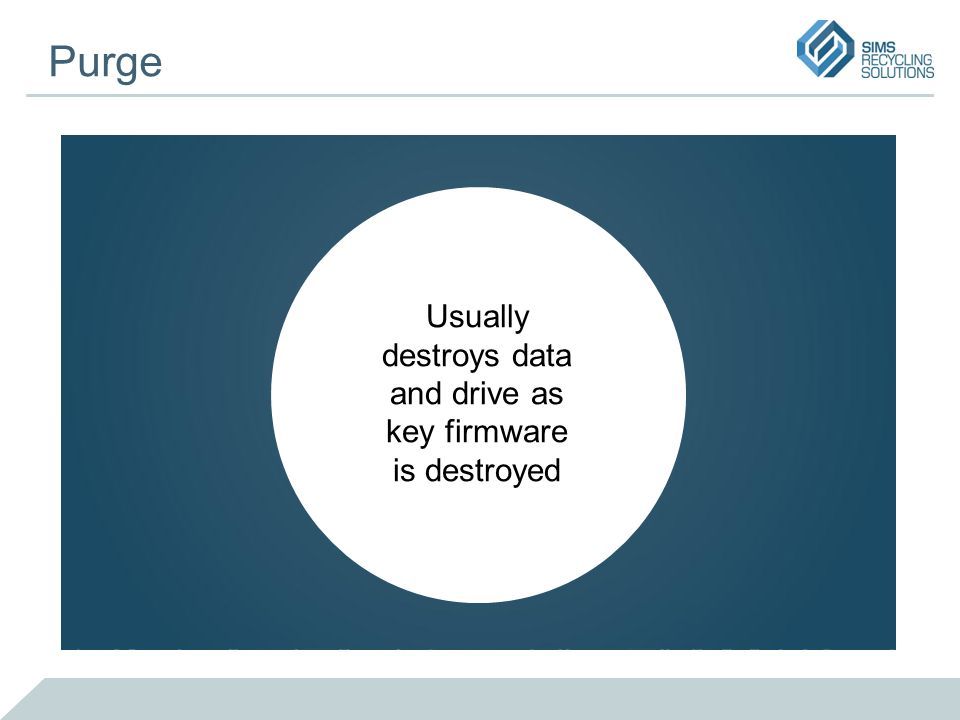 Purge Usually destroys data and drive as key firmware is destroyed