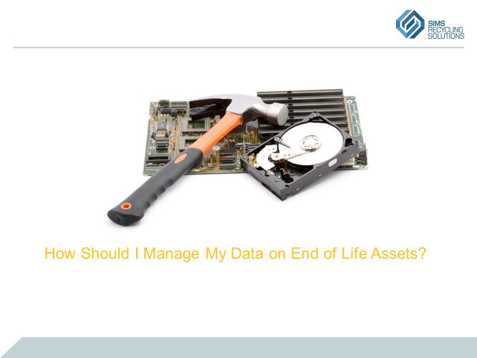 How Should I Manage My Data on End of Life Assets