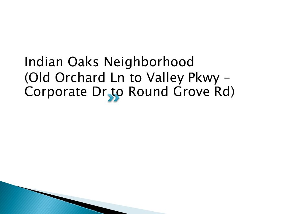 Indian Oaks Neighborhood (Old Orchard Ln to Valley Pkwy – Corporate Dr to Round Grove Rd)