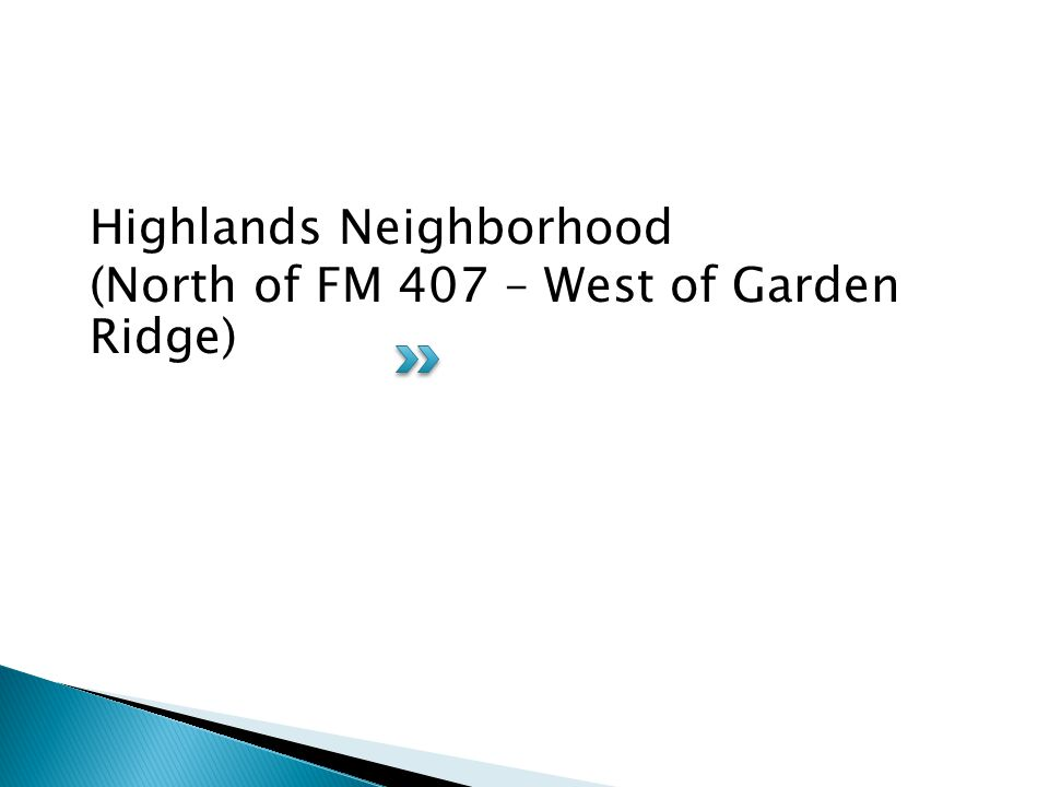 Highlands Neighborhood (North of FM 407 – West of Garden Ridge)