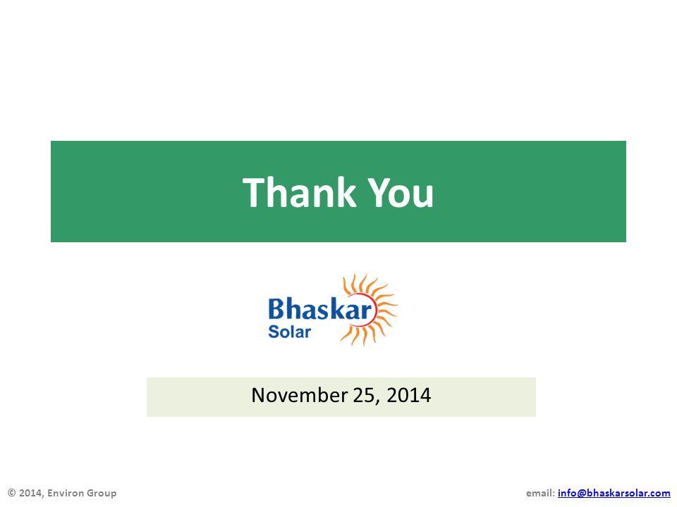 © 2014, Environ Group email: info@bhaskarsolar.cominfo@bhaskarsolar.com November 25, 2014 Thank You