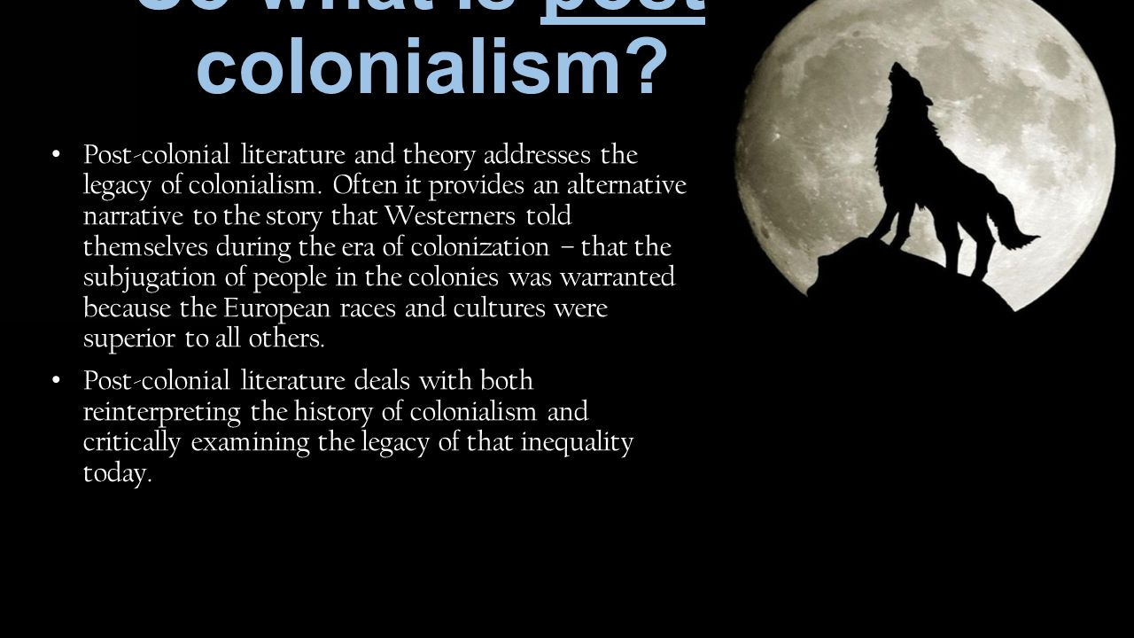 So what is post- colonialism.