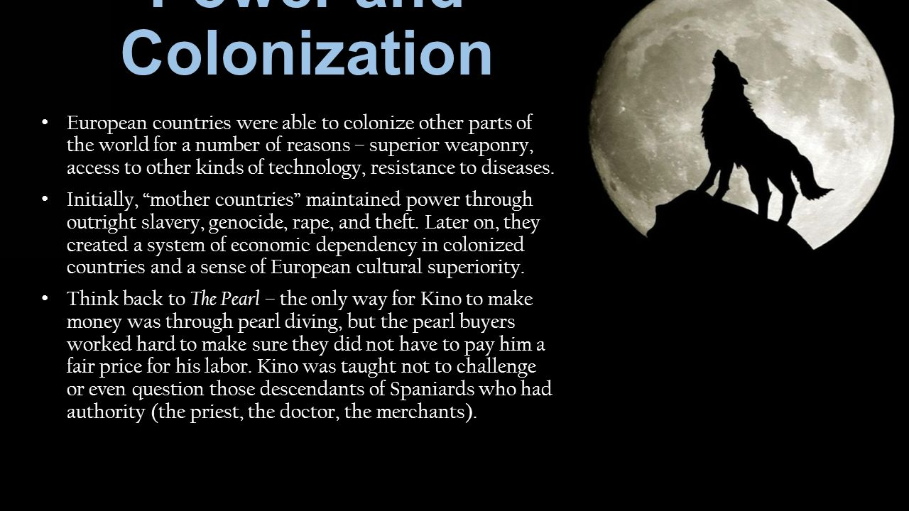 Power and Colonization European countries were able to colonize other parts of the world for a number of reasons – superior weaponry, access to other kinds of technology, resistance to diseases.