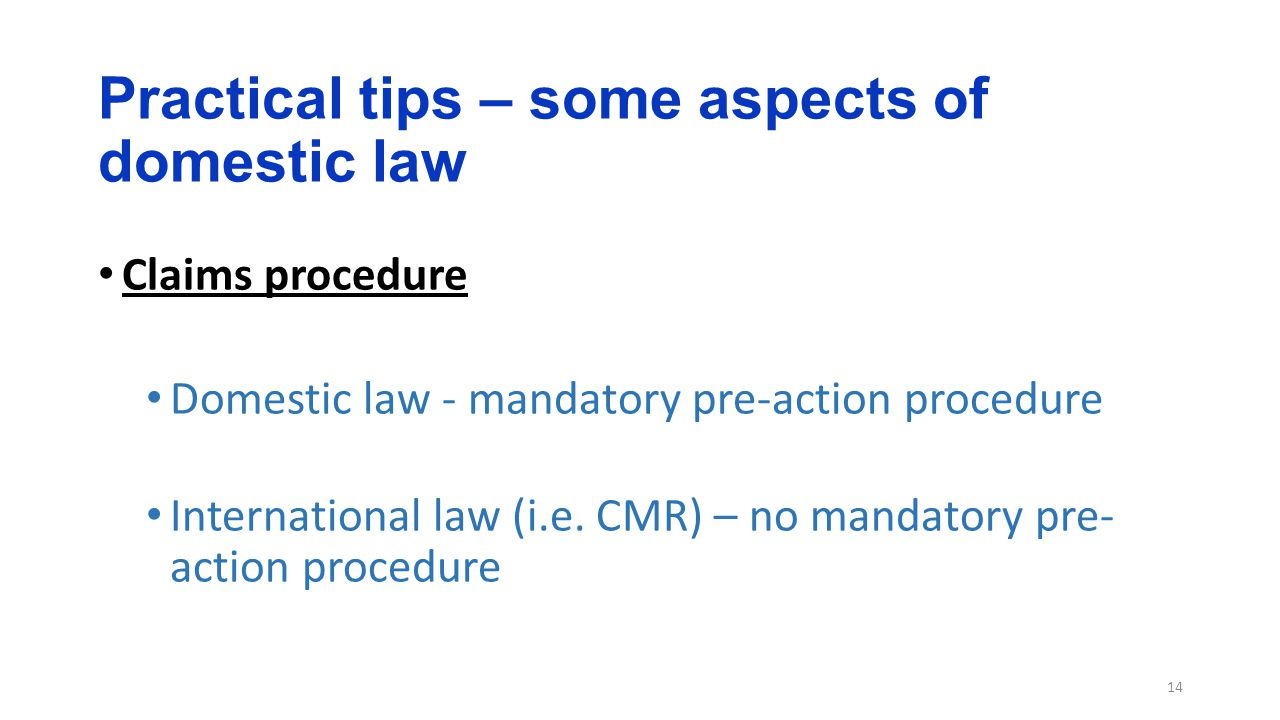 Practical tips – some aspects of domestic law 14 Claims procedure Domestic law - mandatory pre-action procedure International law (i.e.