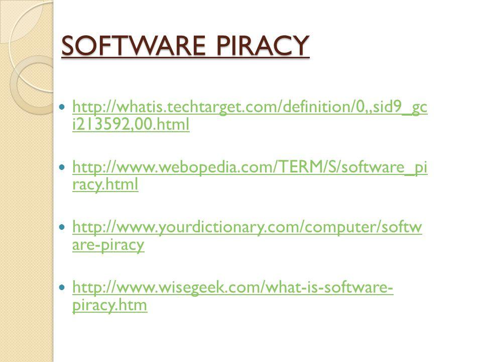 SOFTWARE PIRACY http://whatis.techtarget.com/definition/0,,sid9_gc i213592,00.html http://whatis.techtarget.com/definition/0,,sid9_gc i213592,00.html