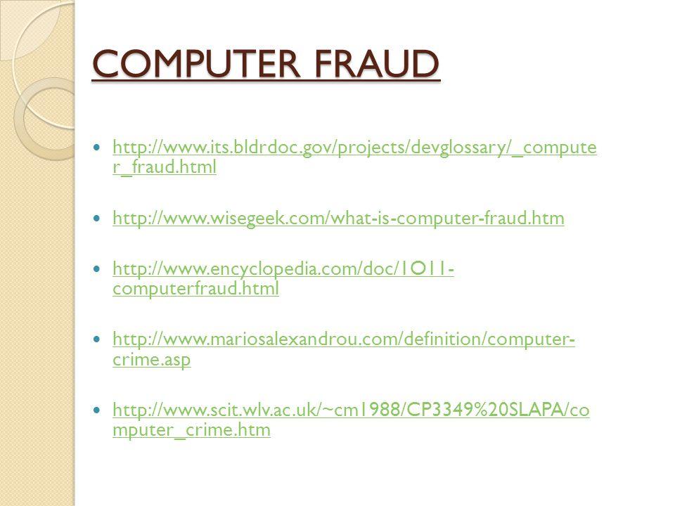 COMPUTER FRAUD http://www.its.bldrdoc.gov/projects/devglossary/_compute r_fraud.html http://www.its.bldrdoc.gov/projects/devglossary/_compute r_fraud.