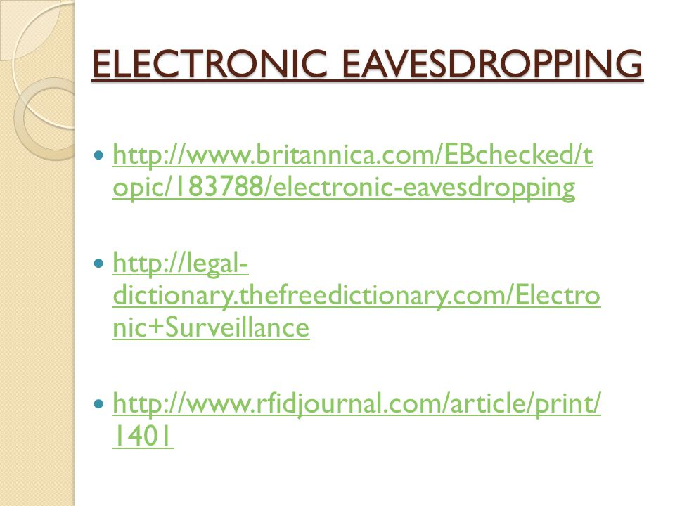 ELECTRONIC EAVESDROPPING http://www.britannica.com/EBchecked/t opic/183788/electronic-eavesdropping http://www.britannica.com/EBchecked/t opic/183788/