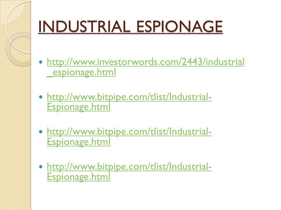 INDUSTRIAL ESPIONAGE http://www.investorwords.com/2443/industrial _espionage.html http://www.investorwords.com/2443/industrial _espionage.html http://