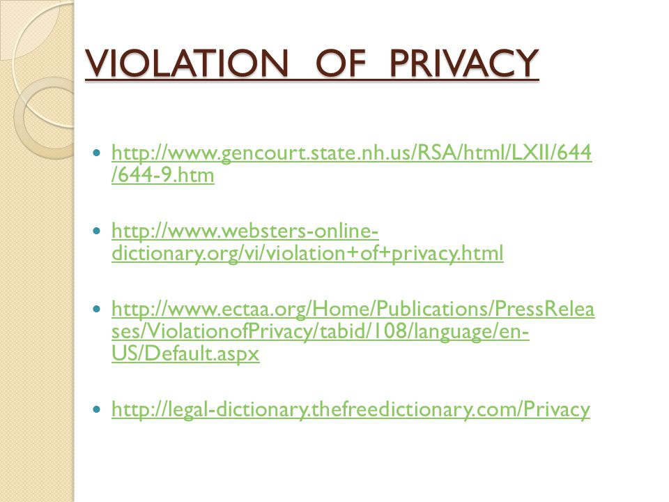 VIOLATION OF PRIVACY http://www.gencourt.state.nh.us/RSA/html/LXII/644 /644-9.htm http://www.gencourt.state.nh.us/RSA/html/LXII/644 /644-9.htm http://