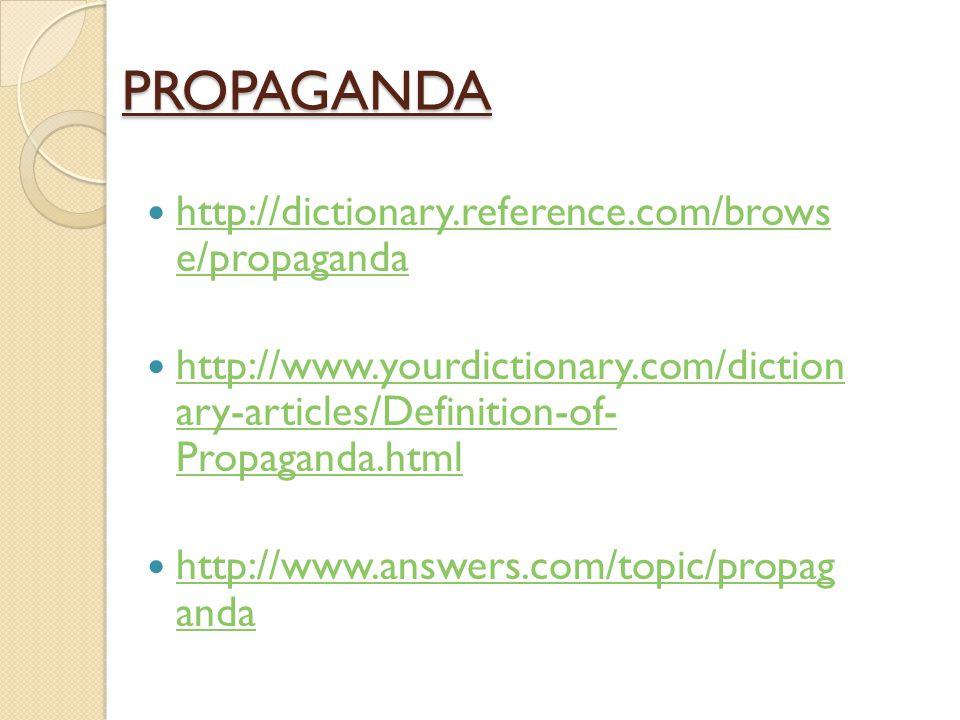 PROPAGANDA http://dictionary.reference.com/brows e/propaganda http://dictionary.reference.com/brows e/propaganda http://www.yourdictionary.com/diction