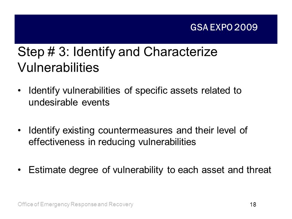 GSA EXPO 2009 Office of Emergency Response and Recovery 17 Undesirable event / Impact # Rating Critical Asset People Activities & Operations Informati