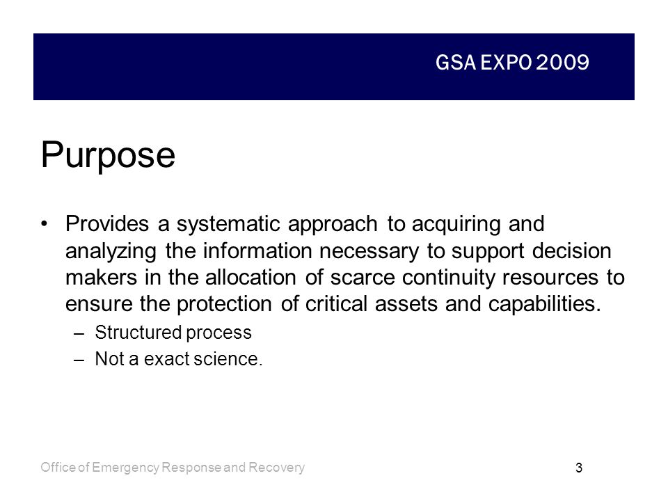 GSA EXPO 2009 Office of Emergency Response and Recovery 2 What is Risk Based Planning? The process of selecting and implementing countermeasures or mi