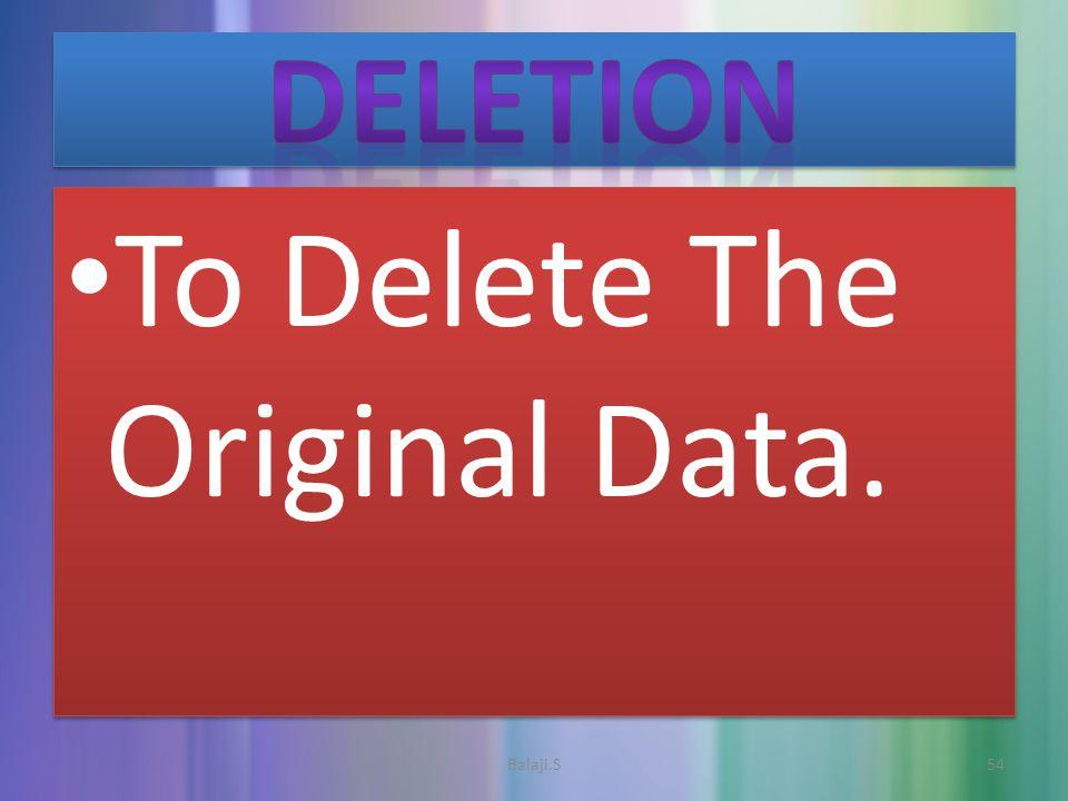To Delete The Original Data. To Delete The Original Data. 54Balaji.S