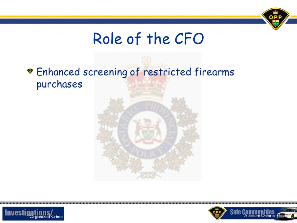 Role of the CFO Enhanced screening of restricted firearms purchases