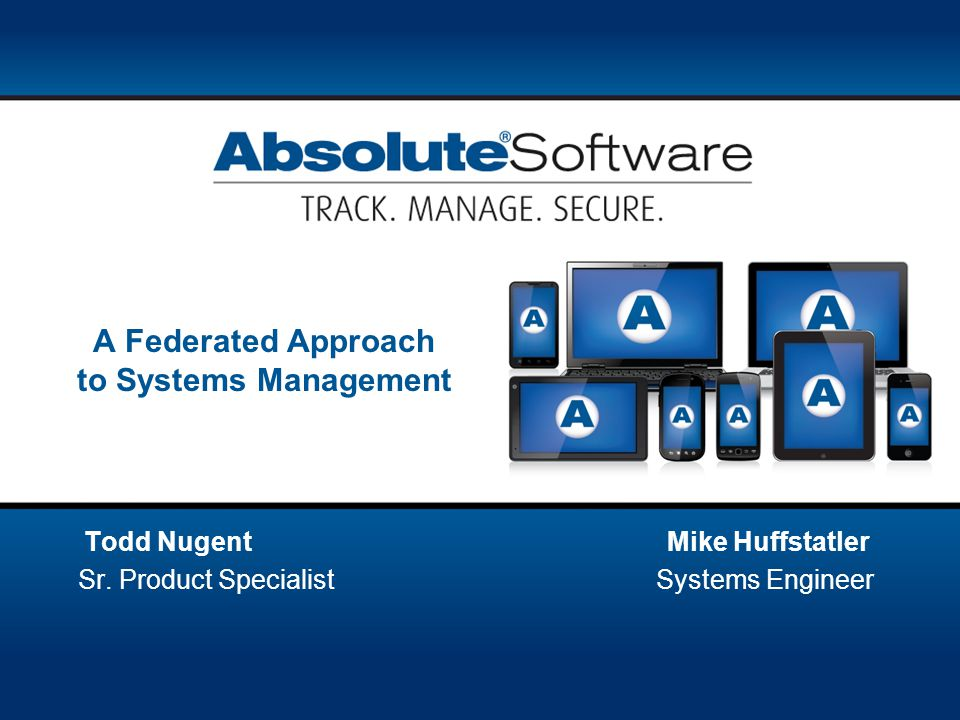 A Federated Approach to Systems Management Todd Nugent Mike Huffstatler Sr.