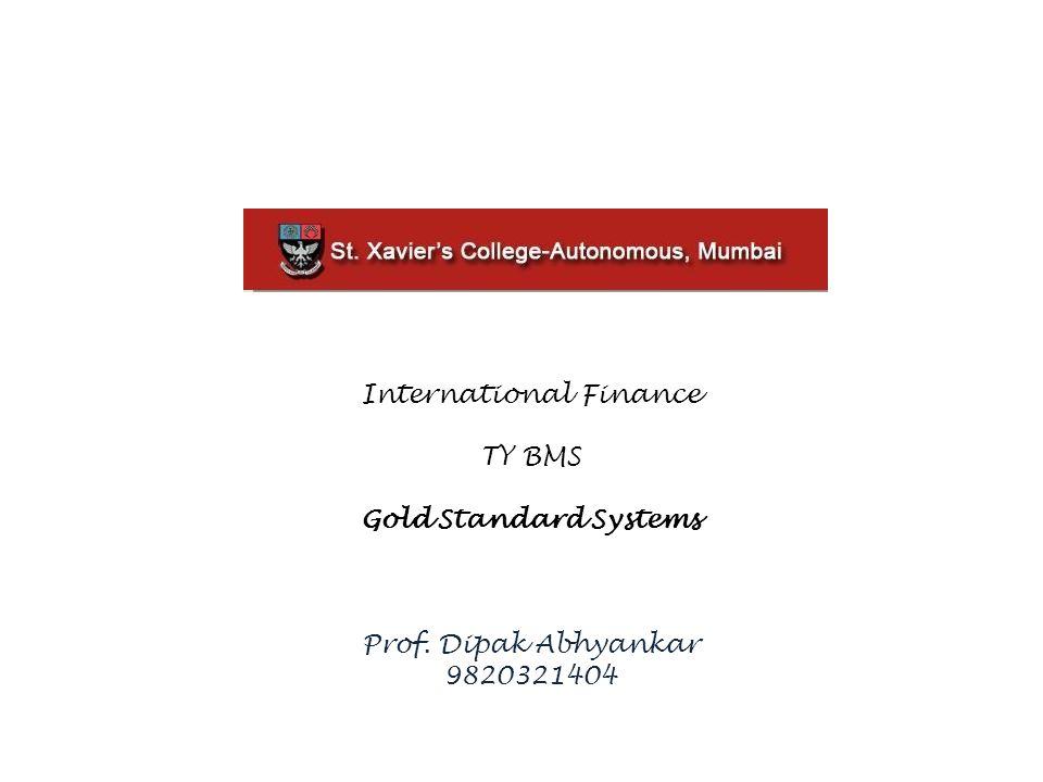International Finance TY BMS Gold Standard Systems Prof. Dipak Abhyankar 9820321404