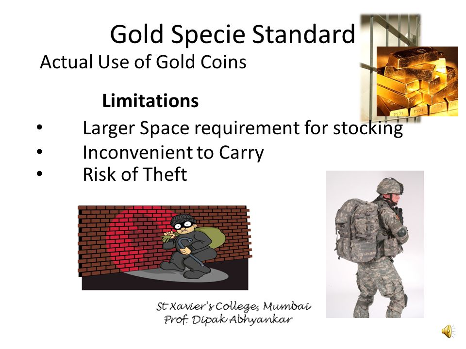 Gold Specie Standard Actual Use of Gold Coins Advantages People are using real value No certification required Exchange Rate is simple and stable =