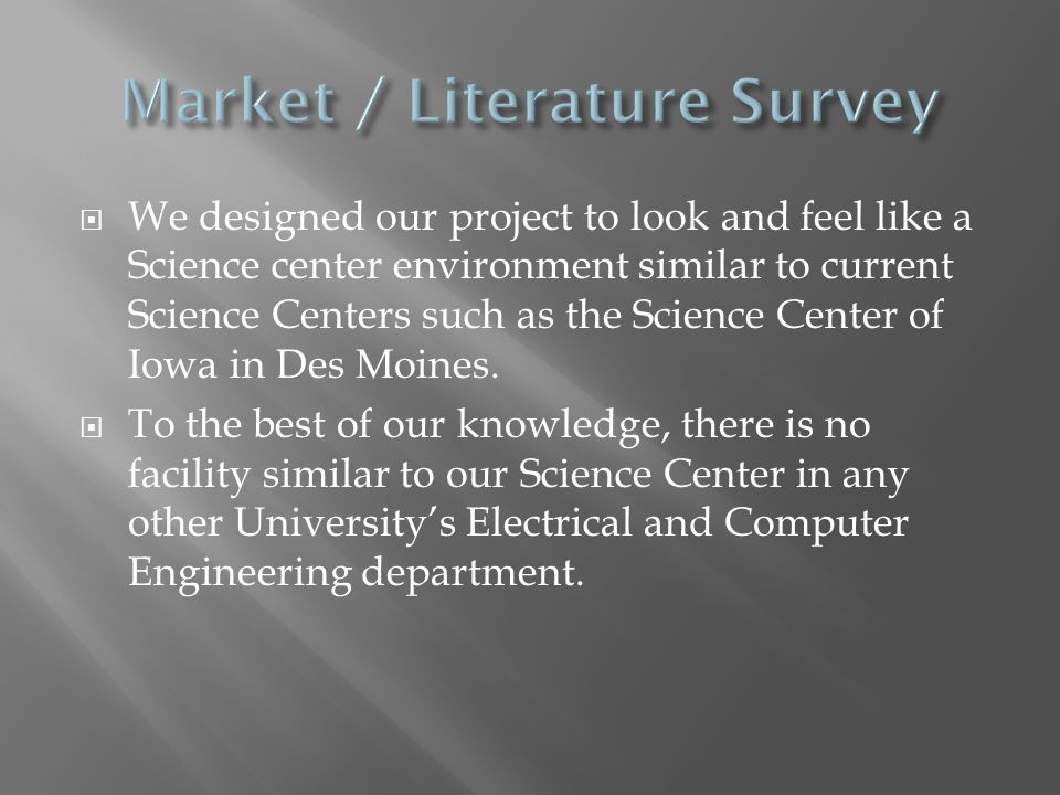  We designed our project to look and feel like a Science center environment similar to current Science Centers such as the Science Center of Iowa in Des Moines.
