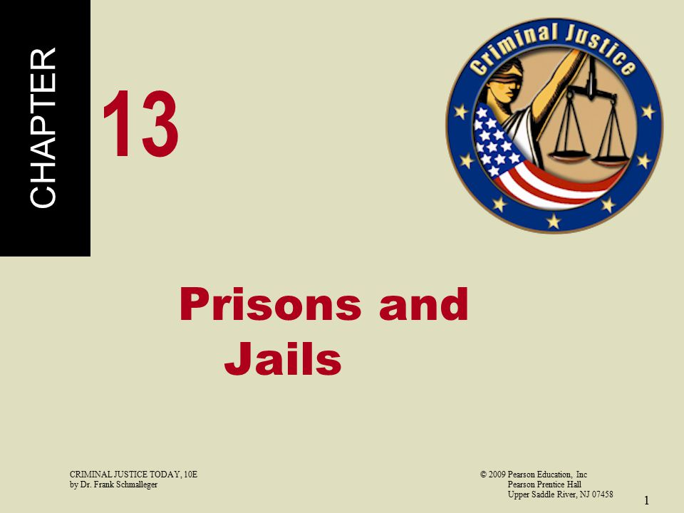 CRIMINAL JUSTICE TODAY, 10E© 2009 Pearson Education, Inc by Dr. Frank Schmalleger Pearson Prentice Hall Upper Saddle River, NJ 07458 1 Prisons and Jai