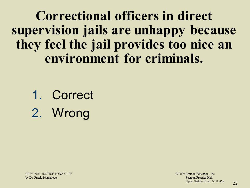 Correctional officers in direct supervision jails are unhappy because they feel the jail provides too nice an environment for criminals.