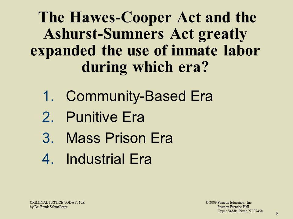 The Hawes-Cooper Act and the Ashurst-Sumners Act greatly expanded the use of inmate labor during which era? 1.Community-Based Era 2.Punitive Era 3.Mas