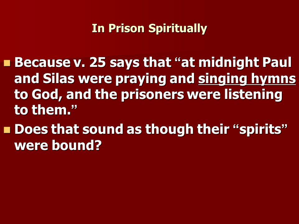 In Prison Spiritually Because v.