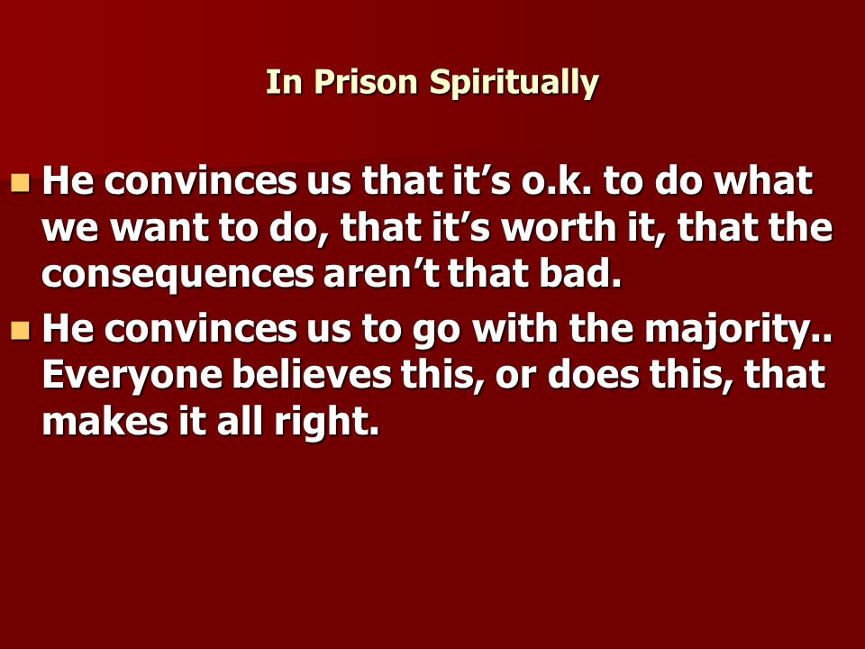 In Prison Spiritually He convinces us that it's o.k.