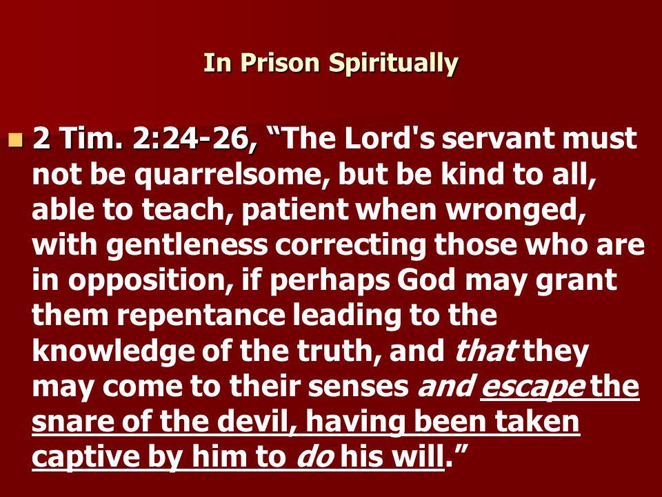 In Prison Spiritually 2 Tim. 2:24-26, 2 Tim.