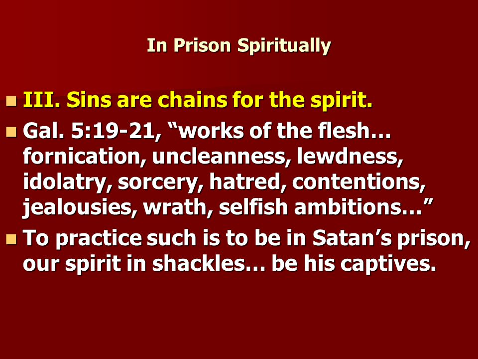 In Prison Spiritually III. Sins are chains for the spirit.
