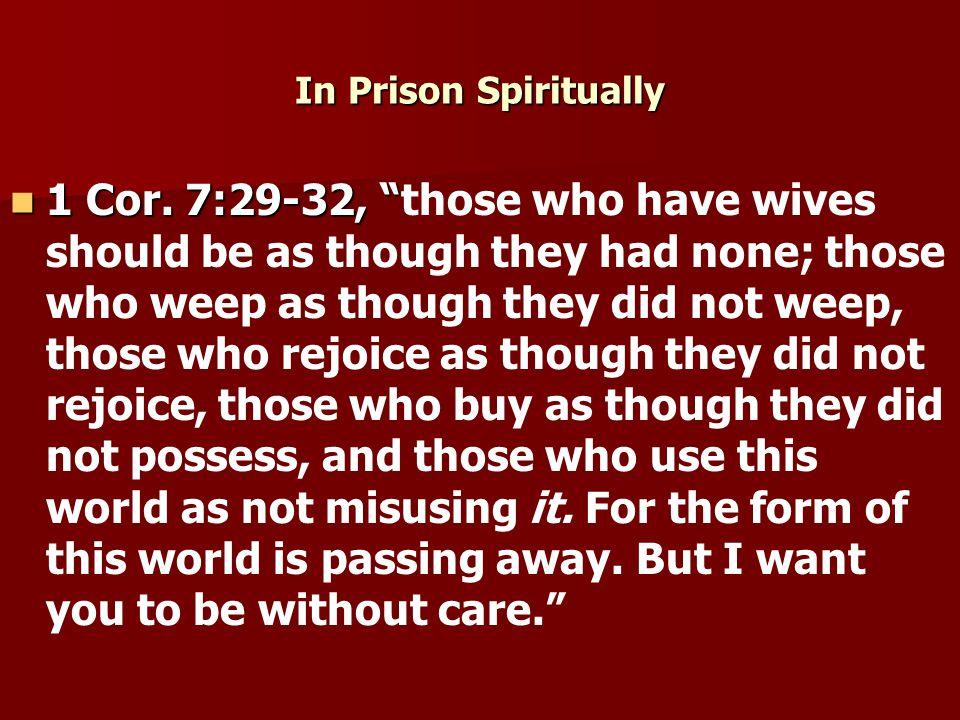 In Prison Spiritually 1 Cor. 7:29-32, 1 Cor.
