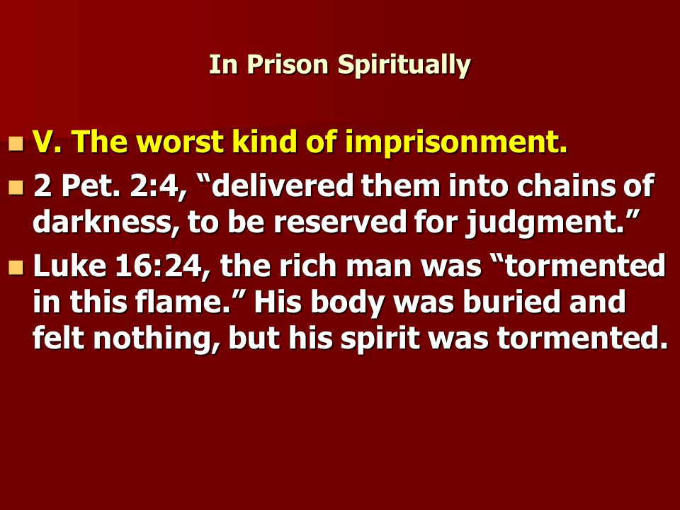 In Prison Spiritually V. The worst kind of imprisonment.