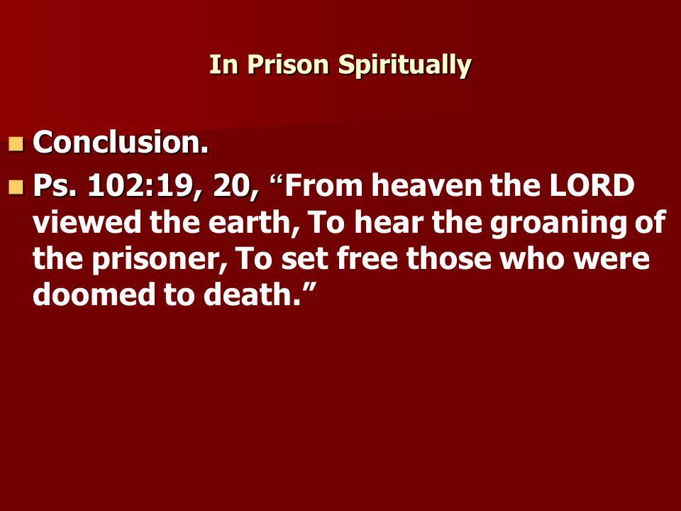 In Prison Spiritually Conclusion. Conclusion. Ps.