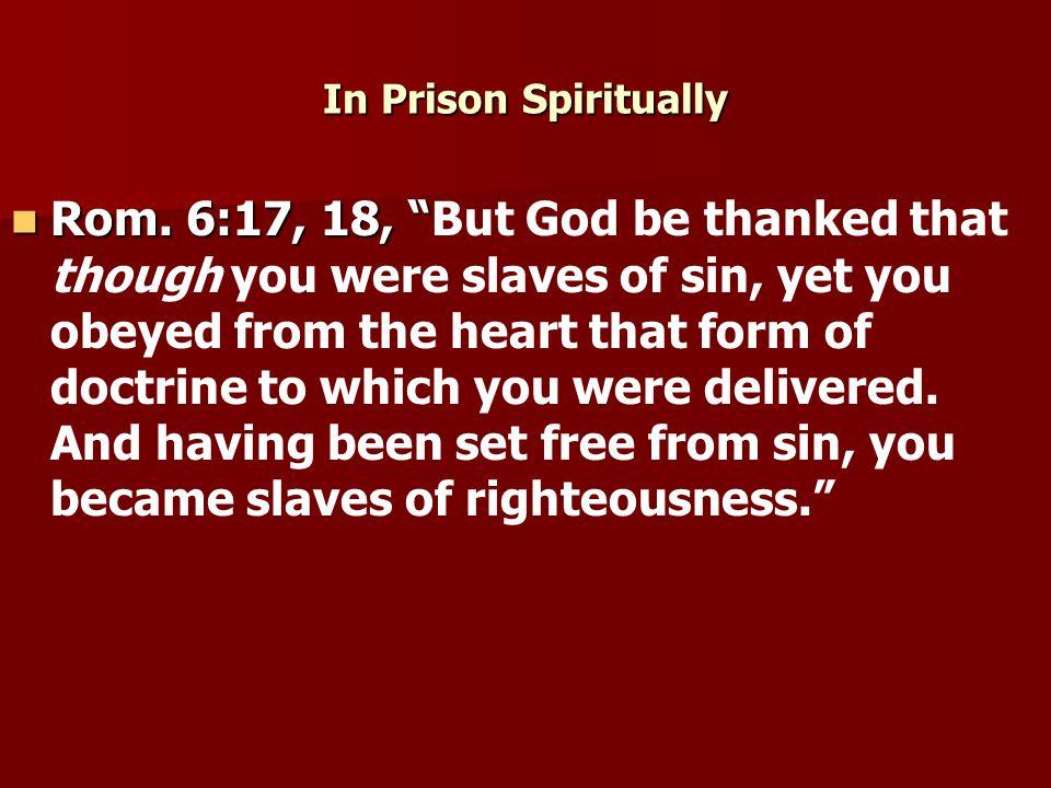 In Prison Spiritually Rom. 6:17, 18, Rom.