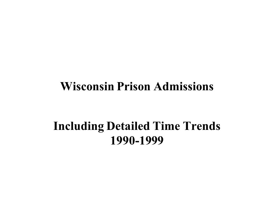 Wisconsin Prison Admissions Including Detailed Time Trends 1990-1999