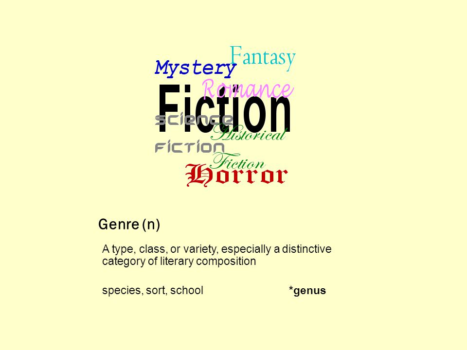 Genre (n) A type, class, or variety, especially a distinctive category of literary composition species, sort, school*genus