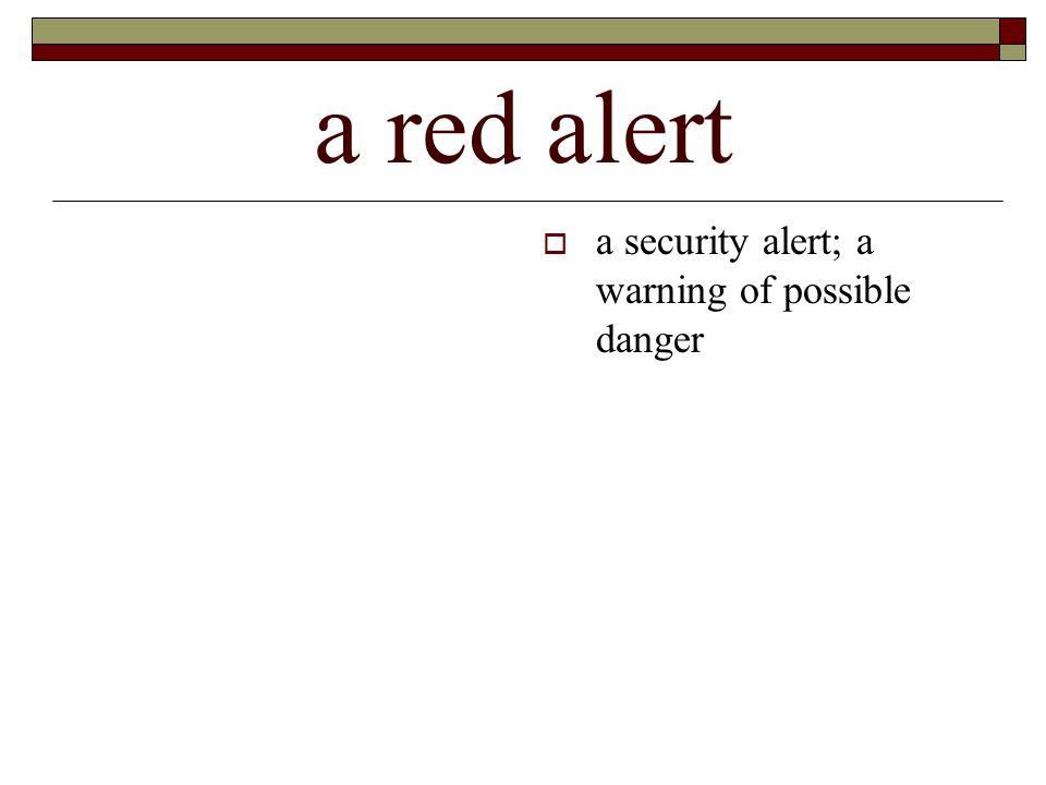 a red alert  a security alert; a warning of possible danger