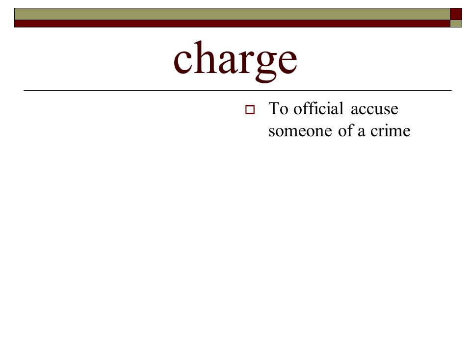 charge  To official accuse someone of a crime