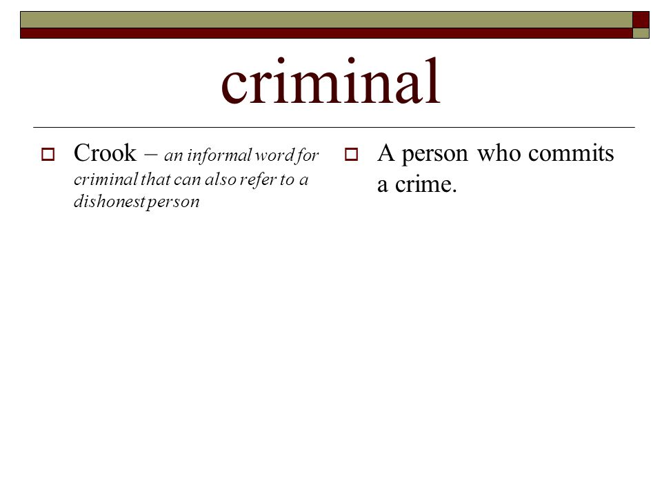 criminal  Crook – an informal word for criminal that can also refer to a dishonest person  A person who commits a crime.