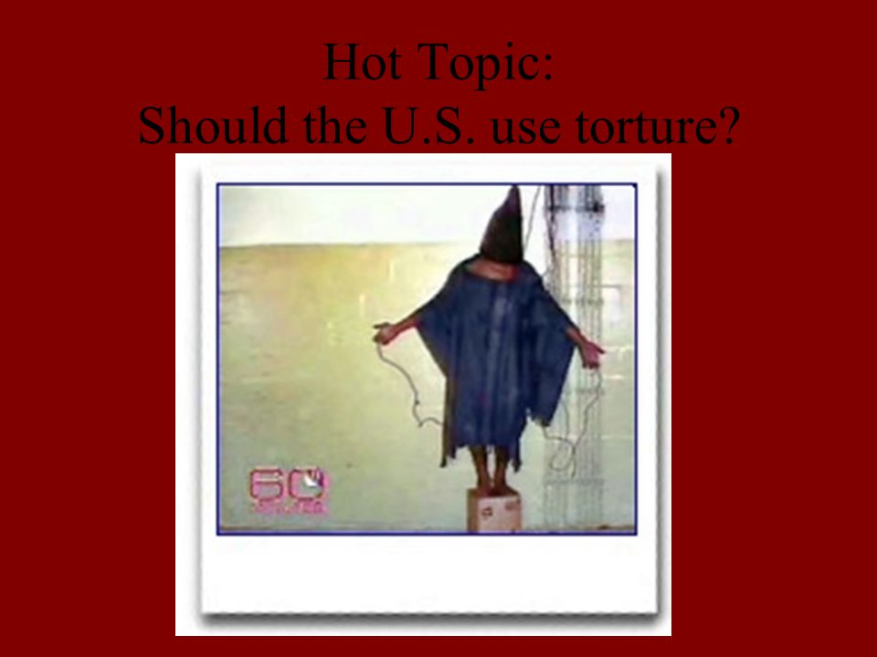 Hot Topic: Should the U.S. use torture