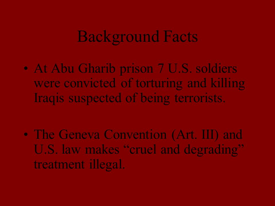 Background Facts At Abu Gharib prison 7 U.S.