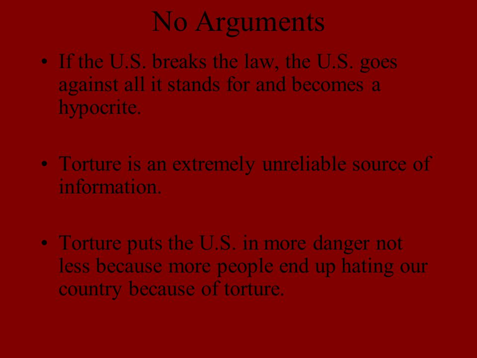 No Arguments If the U.S. breaks the law, the U.S.