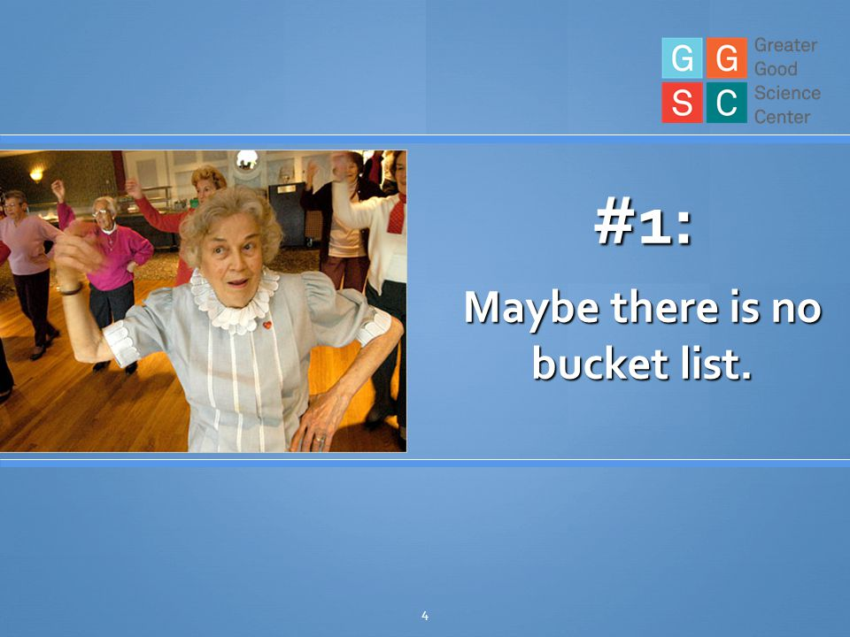 4 #1: Maybe there is no bucket list.