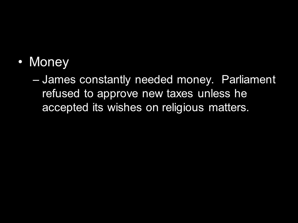 Money –James constantly needed money.