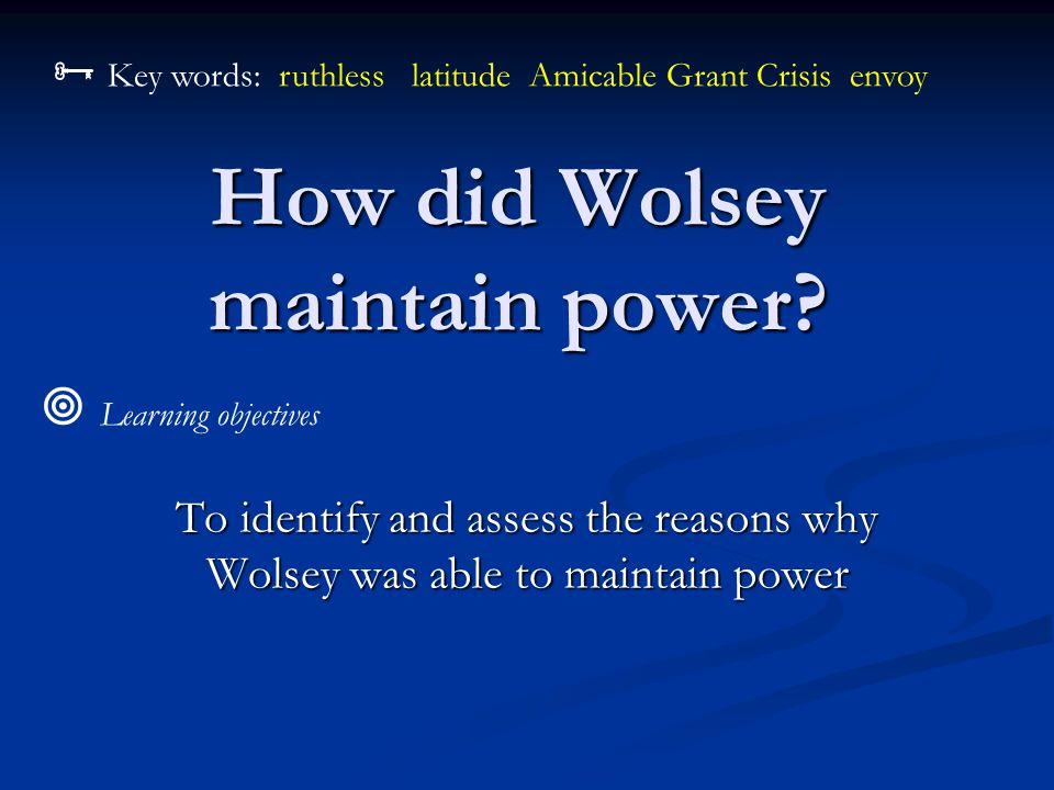  Extension task Read the article about Wolsey in History Today, 1995.