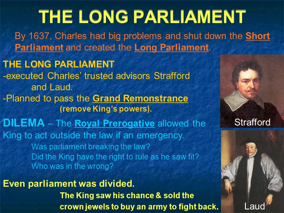 THE LONG PARLIAMENT By 1637, Charles had big problems and shut down the Short Parliament and created the Long Parliament.