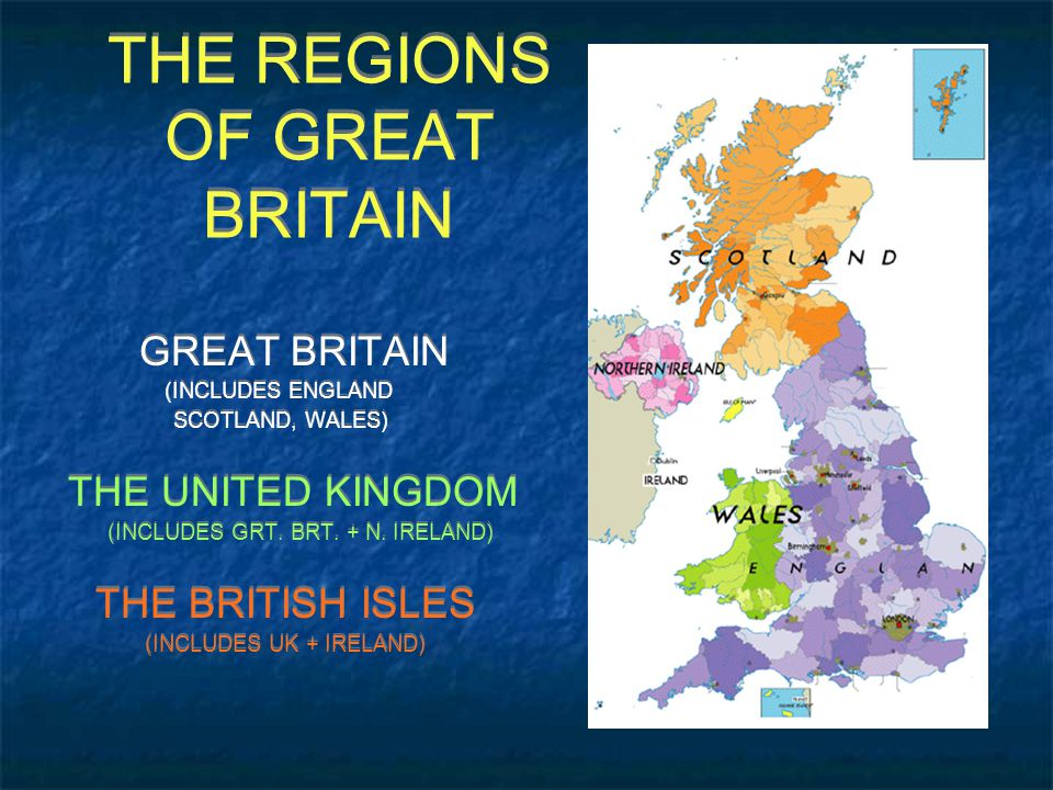 THE REGIONS OF GREAT BRITAIN GREAT BRITAIN (INCLUDES ENGLAND SCOTLAND, WALES) THE UNITED KINGDOM (INCLUDES GRT.