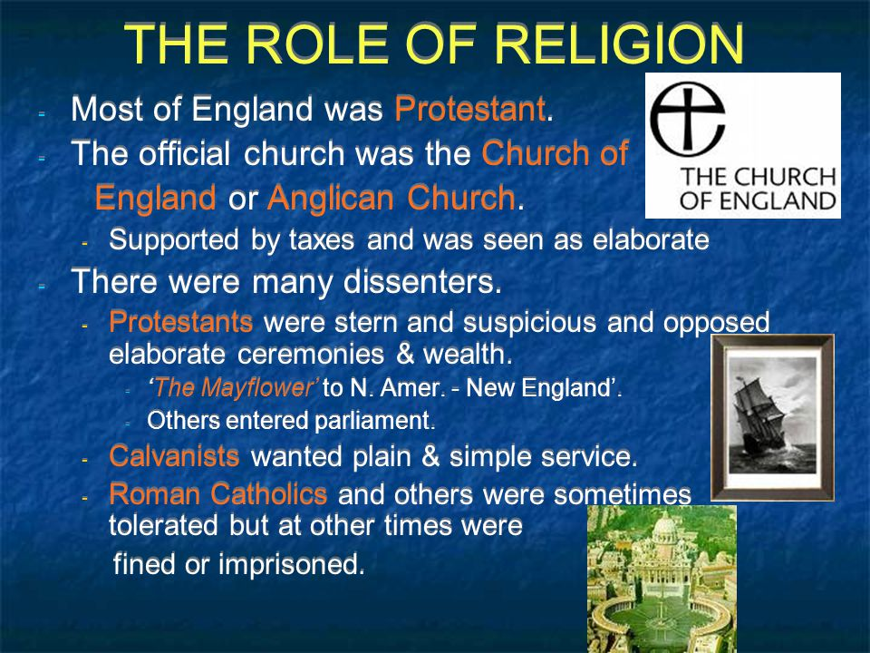 THE ROLE OF RELIGION - Most of England was Protestant.